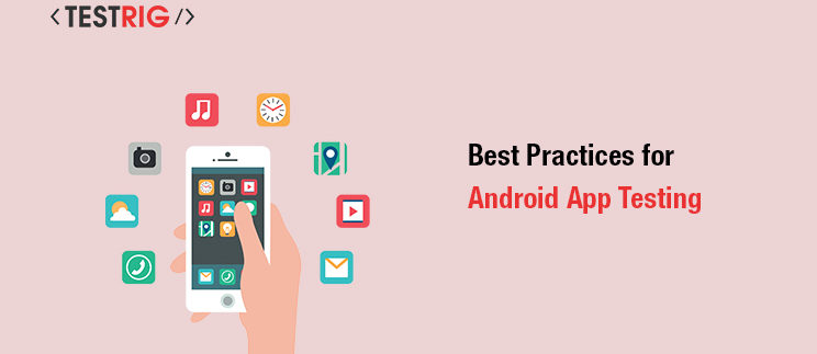 Best Practices for Android App Testing, mobile app testing company in USA
