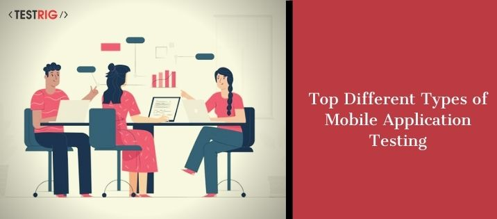 Different Types of Mobile Application Testing