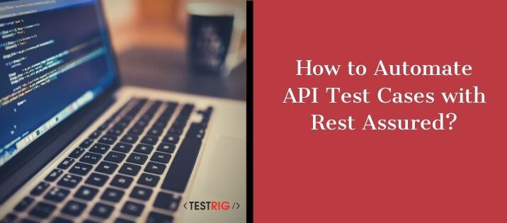 How to Automate API Test Cases Using Rest Assured?