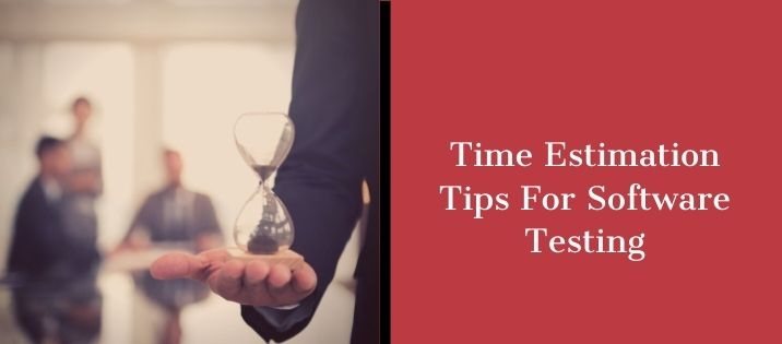 Time Estimation Tips For Software Testing